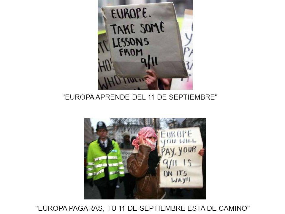 EUROPA APRENDE DEL 11 DE SEPTIEMBRE EUROPA PAGARAS, TU 11 DE SEPTIEMBRE ESTA DE CAMINO