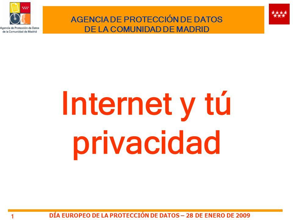 DÍA EUROPEO DE LA PROTECCIÓN DE DATOS – 28 DE ENERO DE 2009 1 AGENCIA DE PROTECCIÓN DE DATOS DE LA COMUNIDAD DE MADRID Internet y tú privacidad