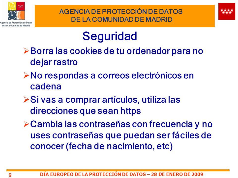 DÍA EUROPEO DE LA PROTECCIÓN DE DATOS – 28 DE ENERO DE 2009 9 AGENCIA DE PROTECCIÓN DE DATOS DE LA COMUNIDAD DE MADRID Seguridad Borra las cookies de