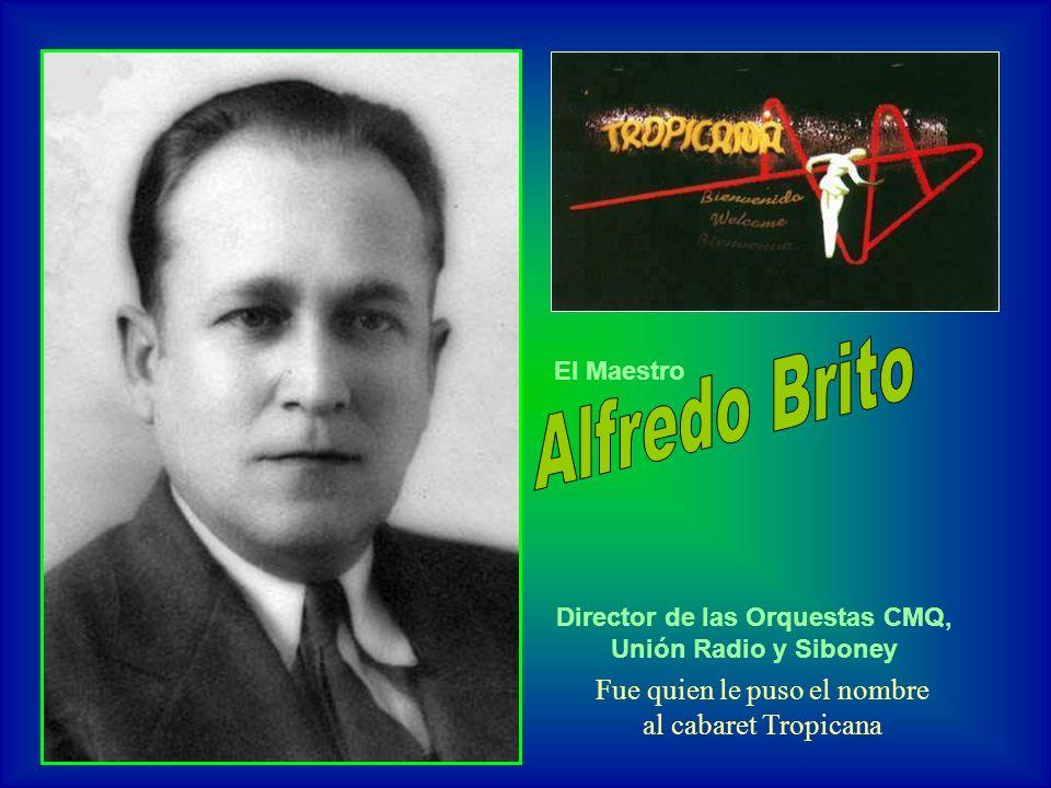 Director de las Orquestas CMQ, Unión Radio y Siboney El Maestro Fue quien le puso el nombre al cabaret Tropicana