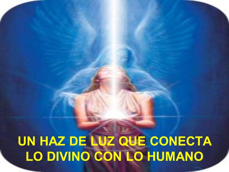 UN HAZ DE LUZ QUE CONECTA LO DIVINO CON LO HUMANO