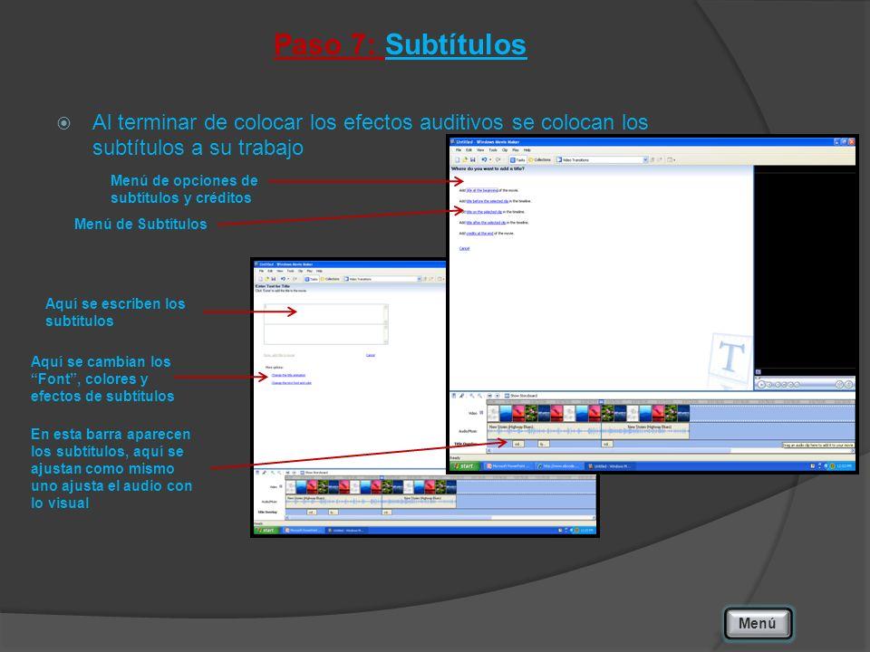 Paso 7: Subtítulos Al terminar de colocar los efectos auditivos se colocan los subtítulos a su trabajo Menú Menú de Subtítulos En esta barra aparecen