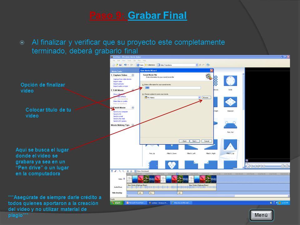 Paso 9: Grabar Final Al finalizar y verificar que su proyecto este completamente terminado, deberá grabarlo final Menú Opción de finalizar video Coloc