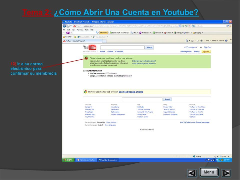 Tema 2: ¿Cómo Abrir Una Cuenta en Youtube? 13) Ir a su correo electrónico para confirmar su membrecía Menú