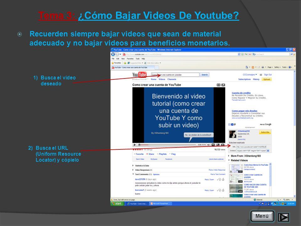 Tema 3: ¿Cómo Bajar Videos De Youtube? 1)Busca el video deseado Menú Recuerden siempre bajar videos que sean de material adecuado y no bajar videos pa