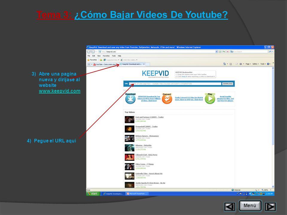 Tema 3: ¿Cómo Bajar Videos De Youtube? 3)Abre una pagina nueva y diríjase al website www.keepvid.com www.keepvid.com Menú 4)Pegue el URL aquí