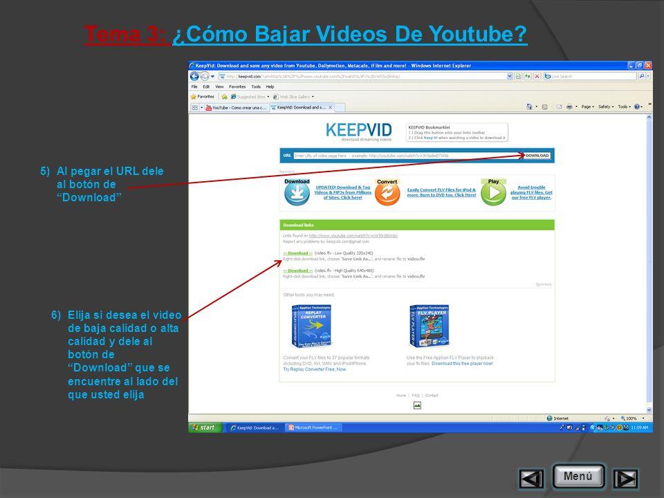 Tema 3: ¿Cómo Bajar Videos De Youtube? 5)Al pegar el URL dele al botón de Download Menú 6)Elija si desea el video de baja calidad o alta calidad y del