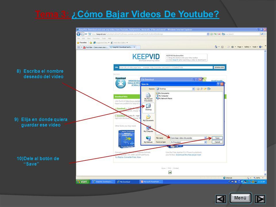 Tema 3: ¿Cómo Bajar Videos De Youtube? 8)Escriba el nombre deseado del video Menú 9)Elija en donde quiera guardar ese video 10)Dele al botón de Save