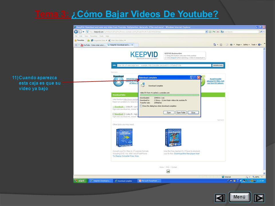 Tema 3: ¿Cómo Bajar Videos De Youtube 11)Cuando aparezca esta caja es que su video ya bajo Menú