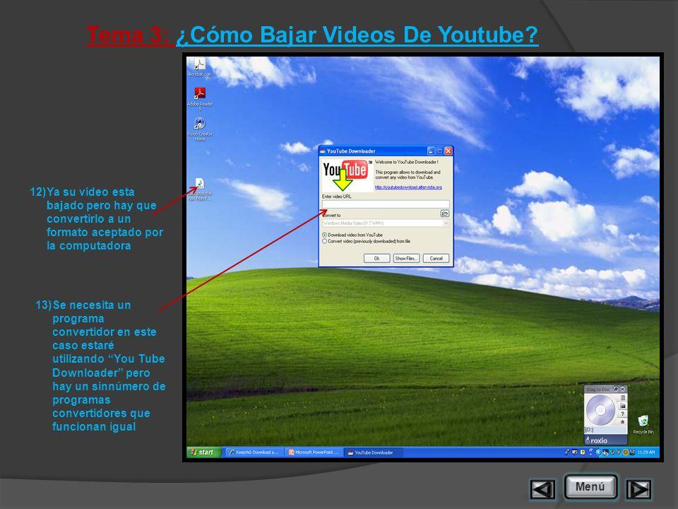 Tema 3: ¿Cómo Bajar Videos De Youtube? 12)Ya su video esta bajado pero hay que convertirlo a un formato aceptado por la computadora Menú 13)Se necesit