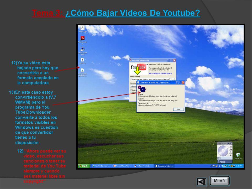 Tema 3: ¿Cómo Bajar Videos De Youtube? 12)Ya su video esta bajado pero hay que convertirlo a un formato aceptado en la computadora Menú 13)En este cas