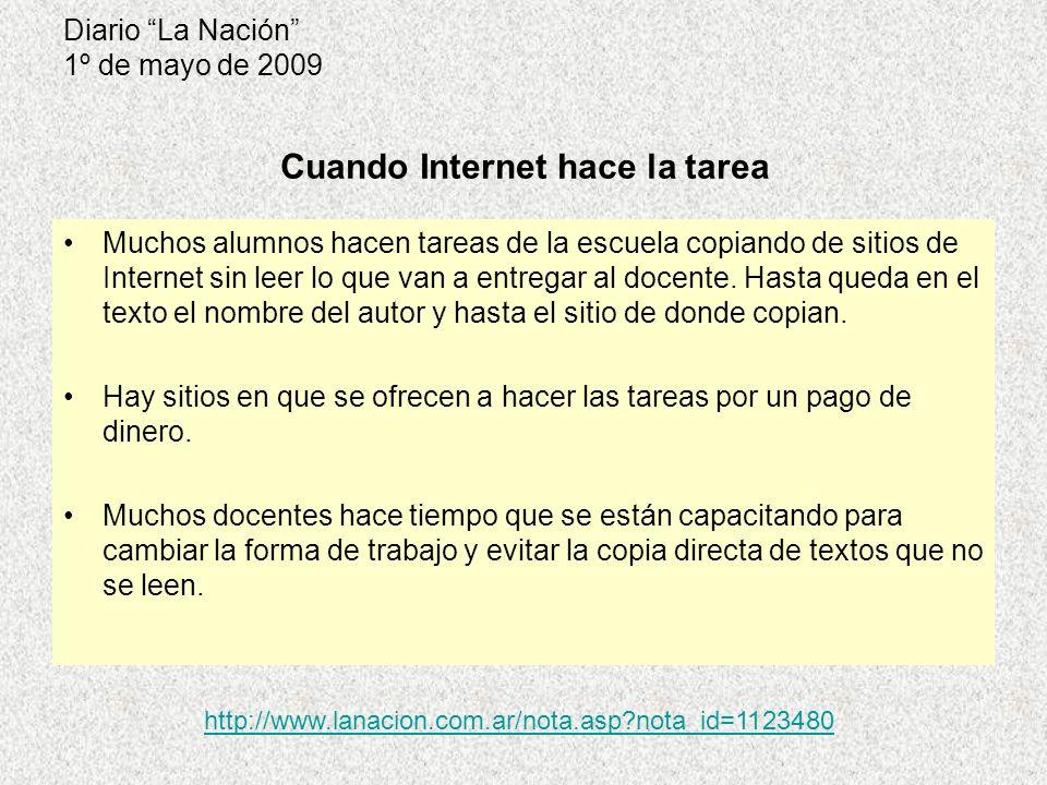 Diario La Nación 1º de mayo de 2009 Muchos alumnos hacen tareas de la escuela copiando de sitios de Internet sin leer lo que van a entregar al docente.