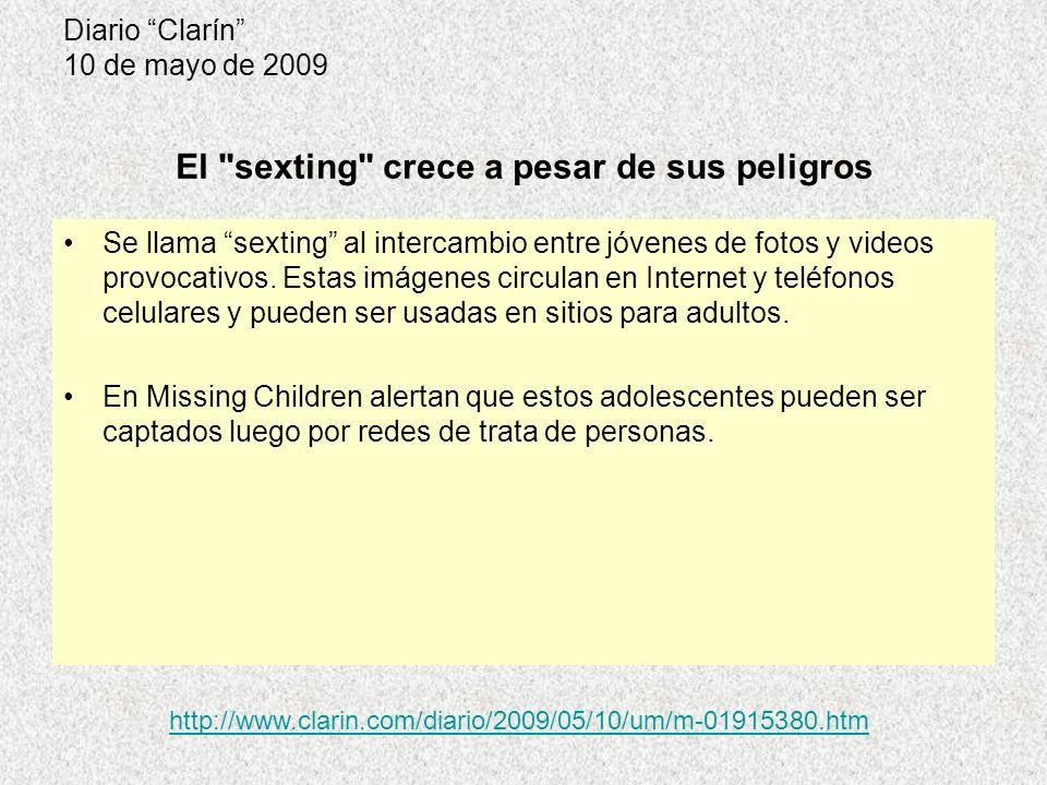 Diario Clarín 10 de mayo de 2009 Se llama sexting al intercambio entre jóvenes de fotos y videos provocativos.