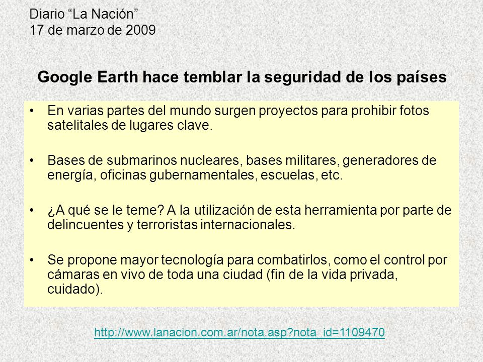 Diario La Nación 17 de marzo de 2009 En varias partes del mundo surgen proyectos para prohibir fotos satelitales de lugares clave. Bases de submarinos