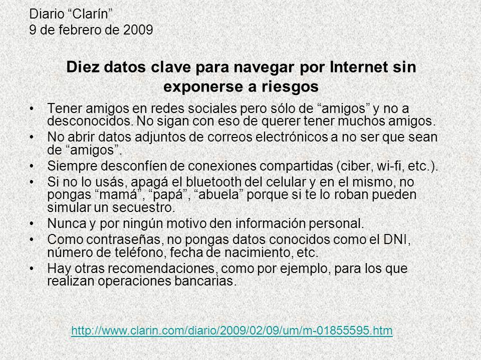 Diario Clarín 9 de febrero de 2009 Tener amigos en redes sociales pero sólo de amigos y no a desconocidos.