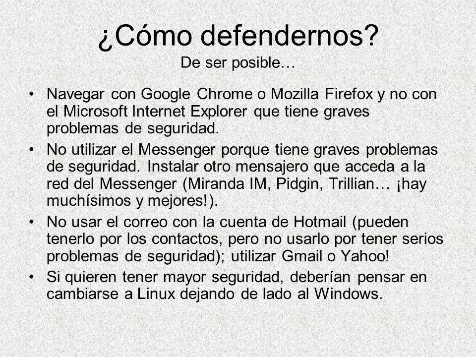 ¿Cómo defendernos? De ser posible… Navegar con Google Chrome o Mozilla Firefox y no con el Microsoft Internet Explorer que tiene graves problemas de s