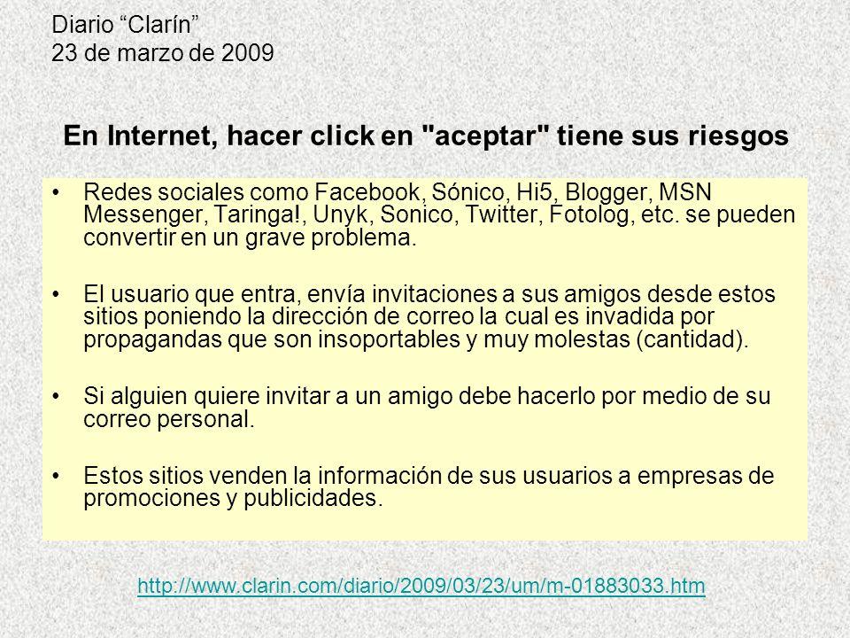 Diario Clarín 23 de marzo de 2009 Redes sociales como Facebook, Sónico, Hi5, Blogger, MSN Messenger, Taringa!, Unyk, Sonico, Twitter, Fotolog, etc.