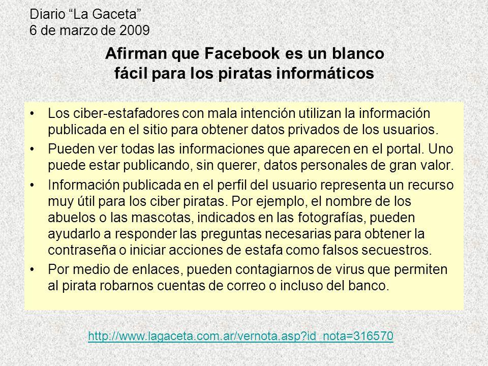 Diario La Gaceta 6 de marzo de 2009 Los ciber-estafadores con mala intención utilizan la información publicada en el sitio para obtener datos privados