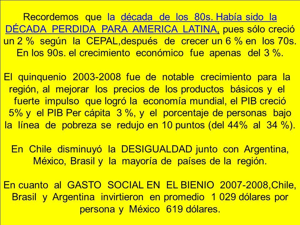 Recordemos que la década de los 80s. Había sido la DÉCADA PERDIDA PARA AMERICA LATINA, pues sólo creció un 2 % según la CEPAL,después de crecer un 6 %