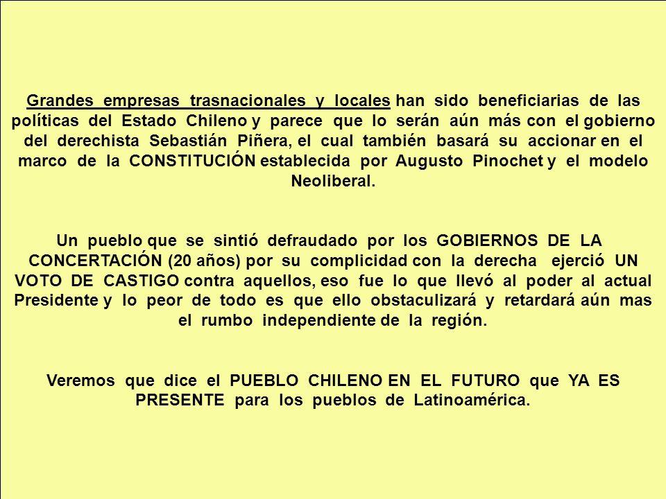 Grandes empresas trasnacionales y locales han sido beneficiarias de las políticas del Estado Chileno y parece que lo serán aún más con el gobierno del