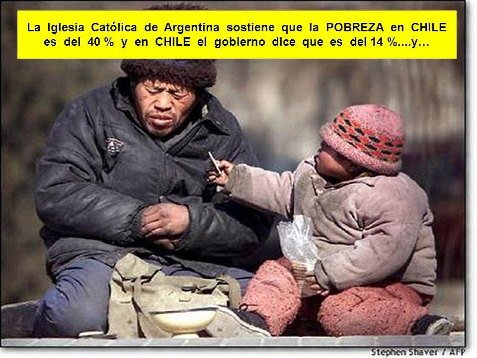 La Iglesia Católica de Argentina sostiene que la POBREZA en CHILE es del 40 % y en CHILE el gobierno dice que es del 14 %....y…