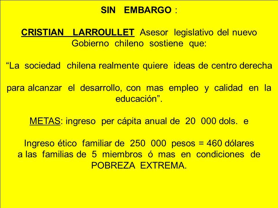 SIN EMBARGO : CRISTIAN LARROULLET Asesor legislativo del nuevo Gobierno chileno sostiene que: La sociedad chilena realmente quiere ideas de centro der