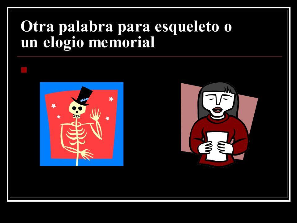 Otra palabra para esqueleto o un elogio memorial
