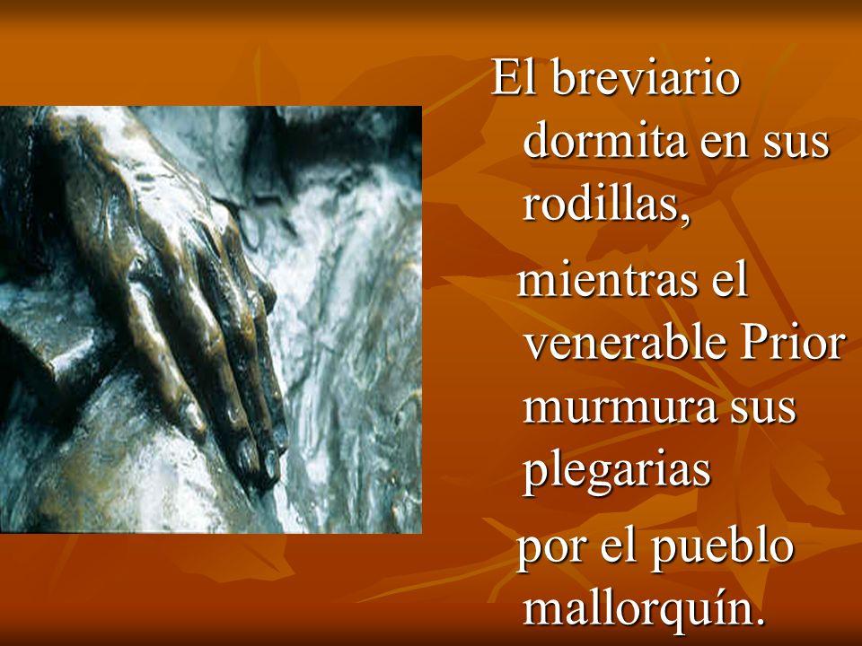 El breviario dormita en sus rodillas, mientras el venerable Prior murmura sus plegarias por el pueblo mallorquín.