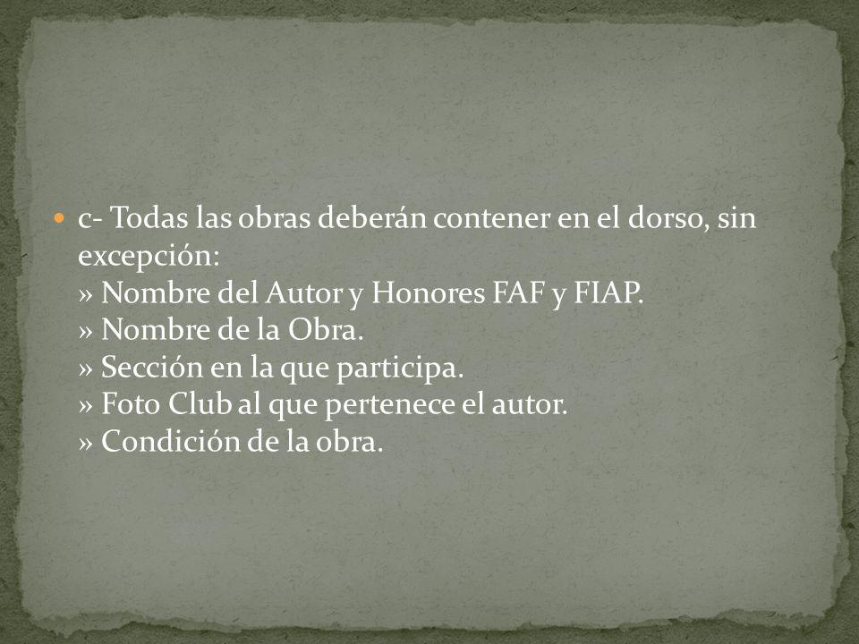 c- Todas las obras deberán contener en el dorso, sin excepción: » Nombre del Autor y Honores FAF y FIAP.