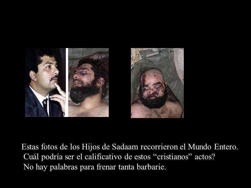 Estas fotos de los Hijos de Sadaam recorrieron el Mundo Entero. Cuál podría ser el calificativo de estos cristianos actos? No hay palabras para frenar