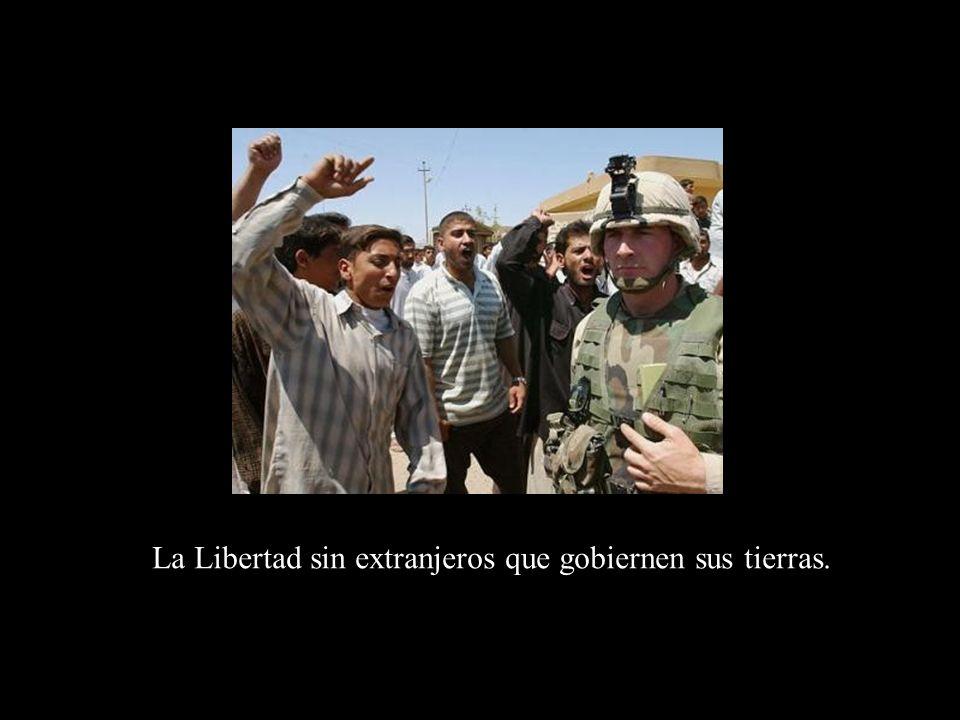 La Libertad sin extranjeros que gobiernen sus tierras.