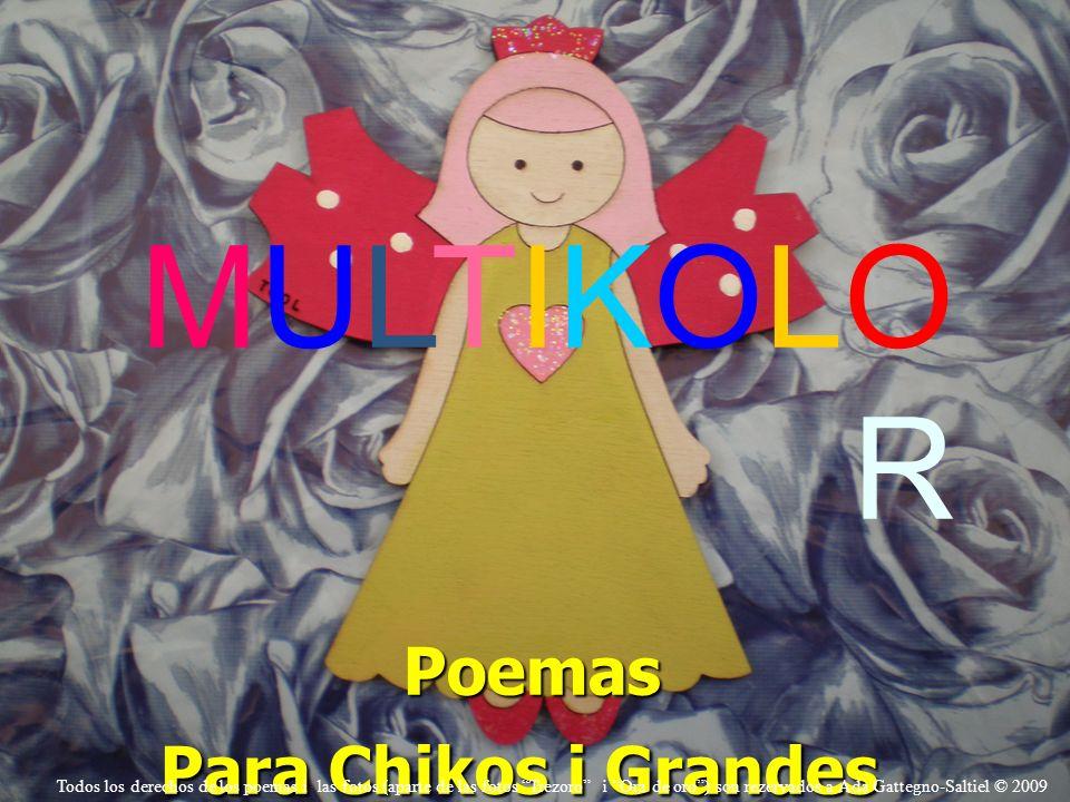 MULTIKOLO RPoemas Para Chikos i Grandes Ada Gattegno-Saltiel Ada Gattegno-Saltiel Todos los derechos de los poemas i las fotos (aparte de las fotos Tr