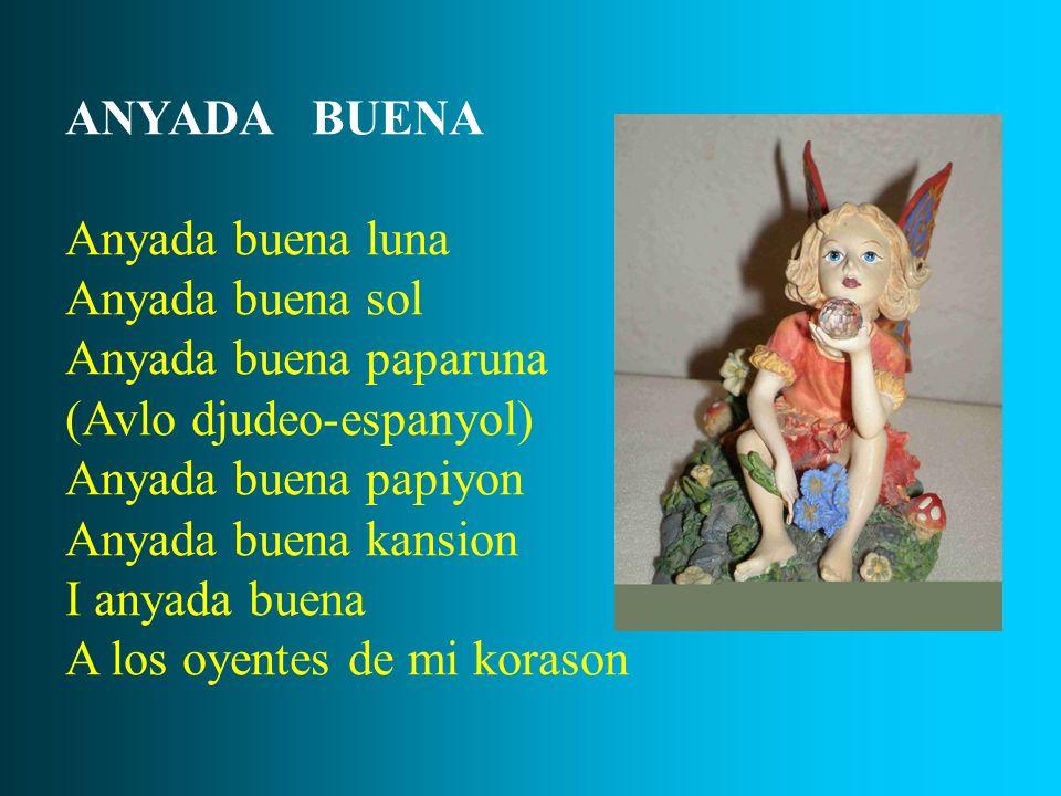 ANYADA BUENA Anyada buena luna Anyada buena sol Anyada buena paparuna (Avlo djudeo-espanyol) Anyada buena papiyon Anyada buena kansion I anyada buena
