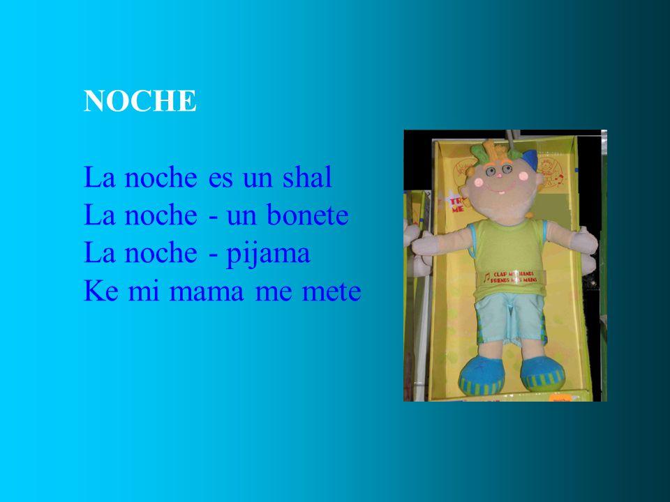NOCHE La noche es un shal La noche - un bonete La noche - pijama Ke mi mama me mete
