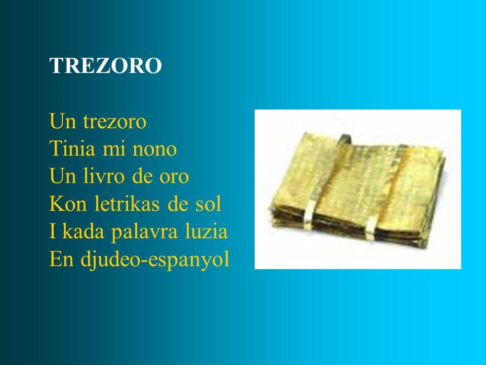 TREZORO Un trezoro Tinia mi nono Un livro de oro Kon letrikas de sol I kada palavra luzia En djudeo-espanyol
