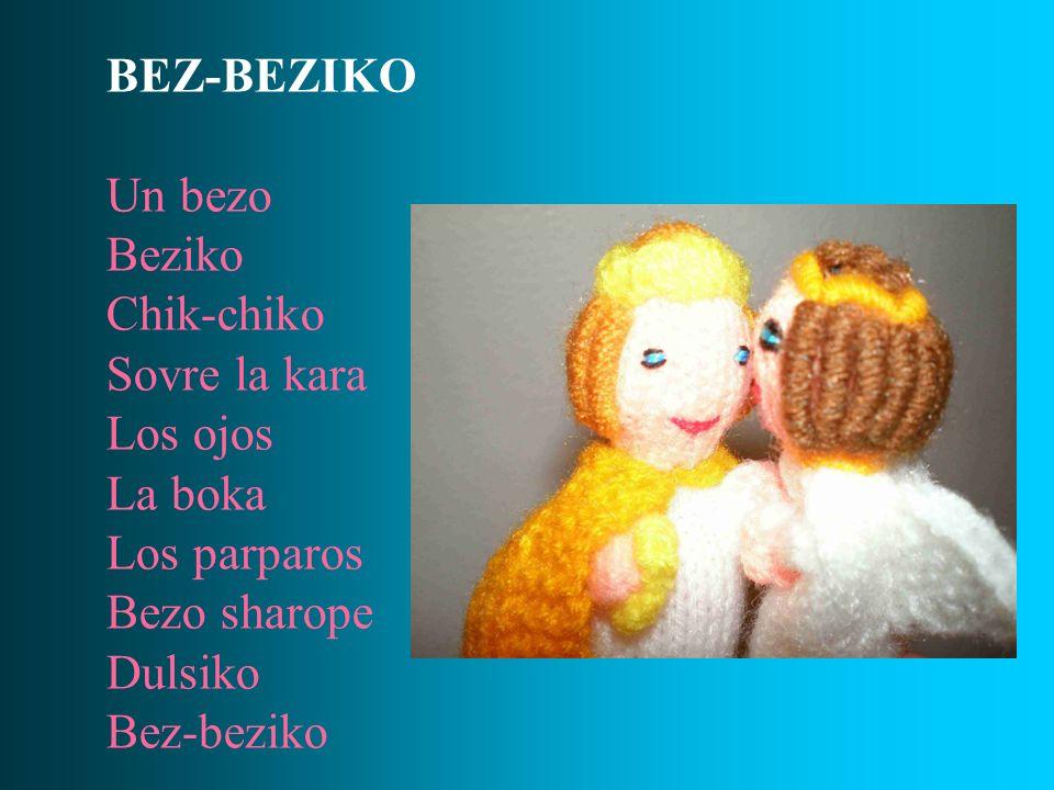 BEZ-BEZIKO Un bezo Beziko Chik-chiko Sovre la kara Los ojos La boka Los parparos Bezo sharope Dulsiko Bez-beziko