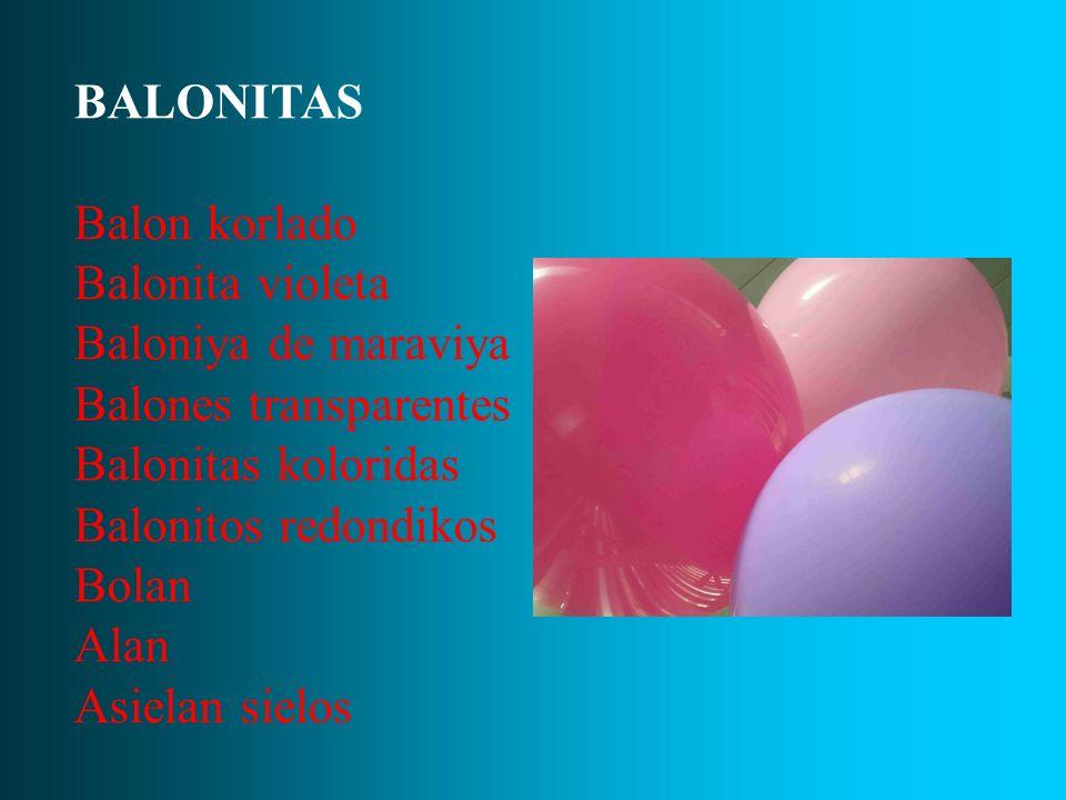 BALONITAS Balon korlado Balonita violeta Baloniya de maraviya Balones transparentes Balonitas koloridas Balonitos redondikos Bolan Alan Asielan sielos