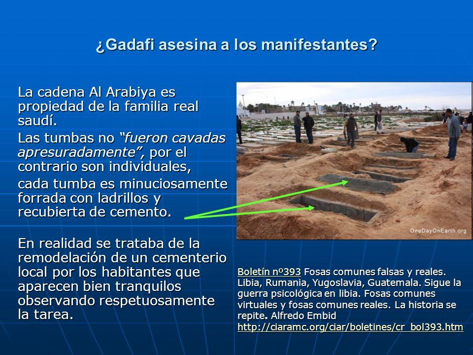 ¿Gadafi asesina a los manifestantes? La cadena Al Arabiya es propiedad de la familia real saudí. Las tumbas no fueron cavadas apresuradamente, por el