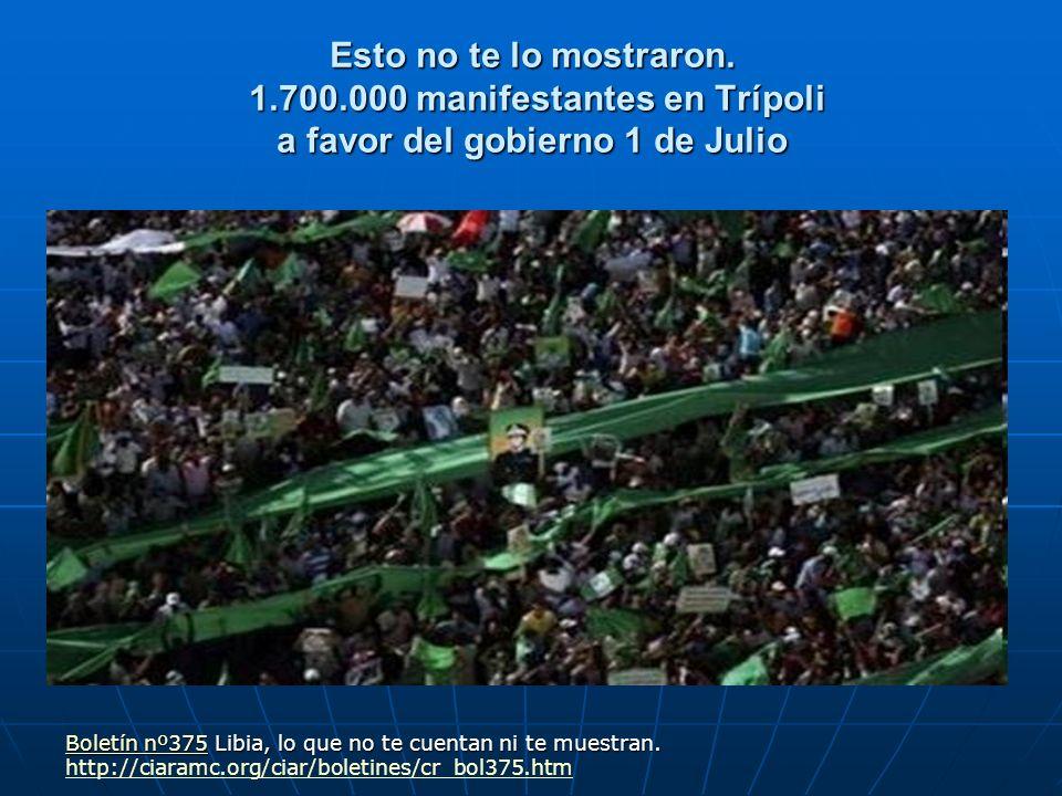 Esto no te lo mostraron. 1.700.000 manifestantes en Trípoli a favor del gobierno 1 de Julio Boletín nº375Boletín nº375 Libia, lo que no te cuentan ni