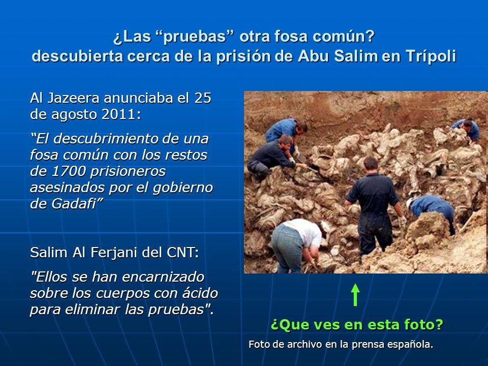 ¿Las pruebas otra fosa común? descubierta cerca de la prisión de Abu Salim en Trípoli Al Jazeera anunciaba el 25 de agosto 2011: El descubrimiento de