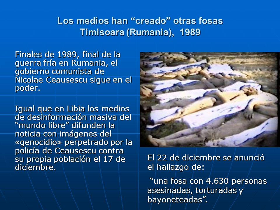 Los medios han creado otras fosas Timisoara (Rumania), 1989 Finales de 1989, final de la guerra fría en Rumania, el gobierno comunista de Nicolae Ceau