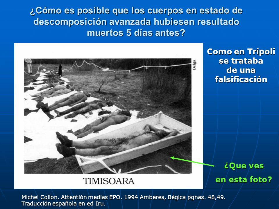 ¿Cómo es posible que los cuerpos en estado de descomposición avanzada hubiesen resultado muertos 5 días antes? ¿Que ves en esta foto? Michel Collon. A