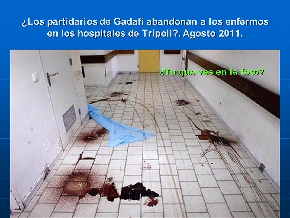 ¿Los partidarios de Gadafi abandonan a los enfermos en los hospitales de Trípoli?. Agosto 2011. ¿Tu que ves en la foto?