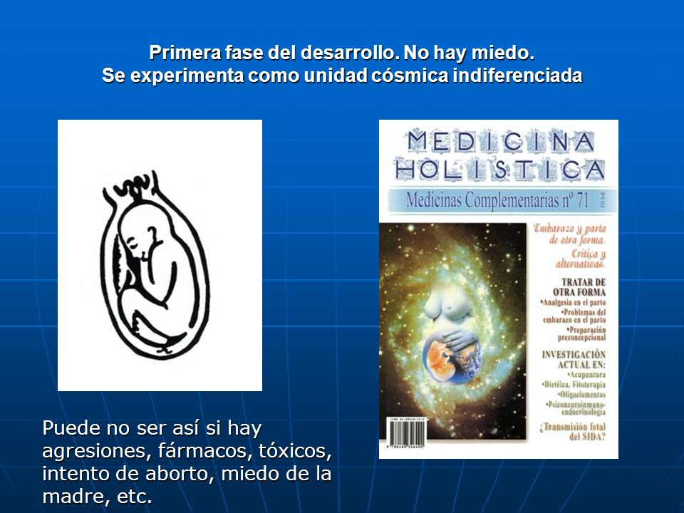 Si no ha sufrido ninguna agresión durante el embarazo, el niño siente su primer miedo con el trauma de separación en el parto medicalizado En las fases 1 y 2 (matrices prenatalespuede haber también problemas.