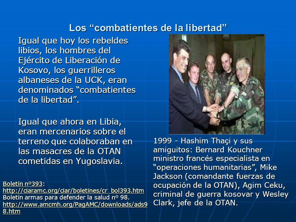 Los combatientes de la libertad Igual que hoy los rebeldes libios, los hombres del Ejército de Liberación de Kosovo, los guerrilleros albaneses de la