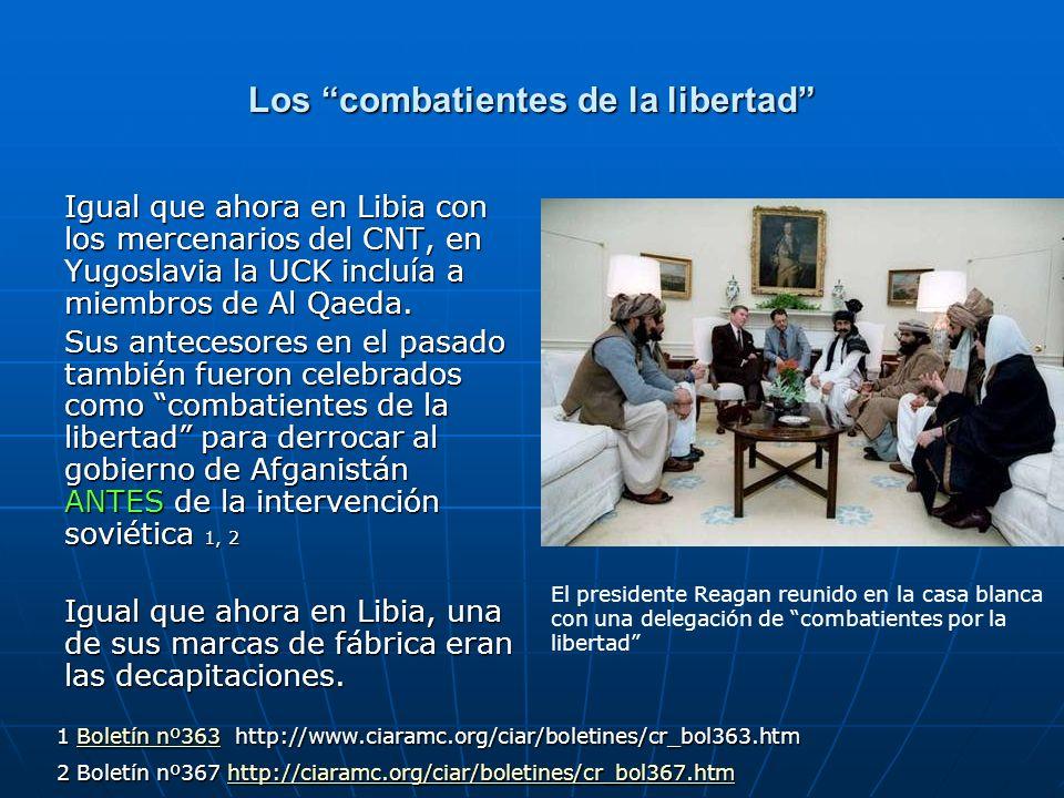 Los combatientes de la libertad Igual que ahora en Libia con los mercenarios del CNT, en Yugoslavia la UCK incluía a miembros de Al Qaeda. Sus anteces