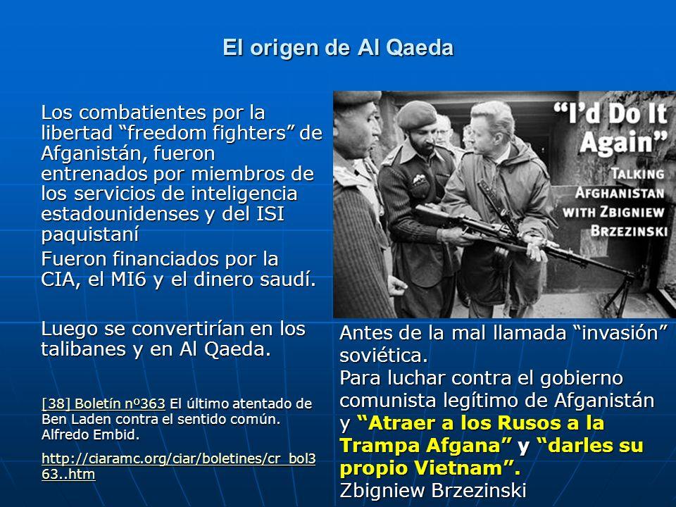 El origen de Al Qaeda Los combatientes por la libertad freedom fighters de Afganistán, fueron entrenados por miembros de los servicios de inteligencia