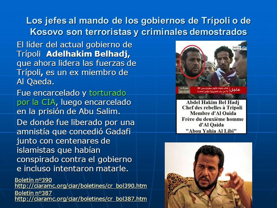 Los jefes al mando de los gobiernos de Trípoli o de Kosovo son terroristas y criminales demostrados El líder del actual gobierno de Trípoli Adelhakim