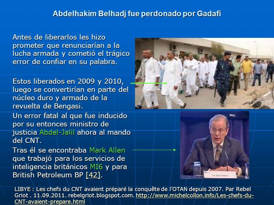 Abdelhakim Belhadj fue perdonado por Gadafi Antes de liberarlos les hizo prometer que renunciarían a la lucha armada y cometió el trágico error de con