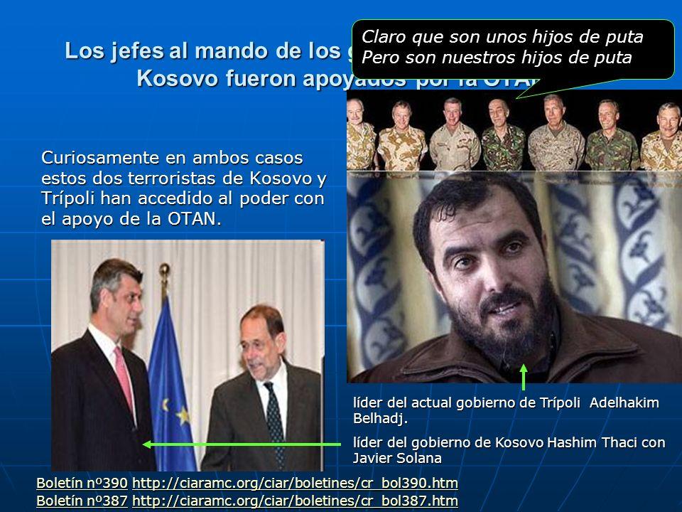 Los jefes al mando de los gobiernos de Trípoli o de Kosovo fueron apoyados por la OTAN Curiosamente en ambos casos estos dos terroristas de Kosovo y T